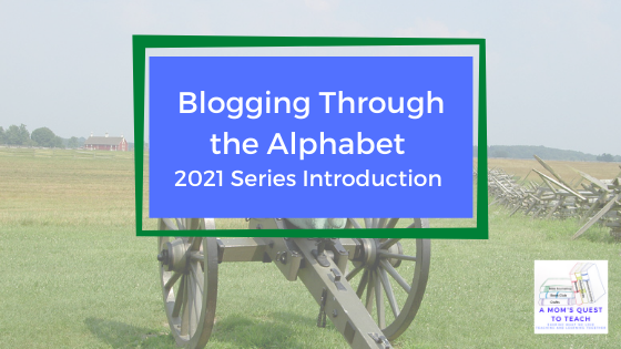 Blogging Through the Alphabet 2021 Series Introduction; A Mom's Quest to Teach logo; background photo of cannon