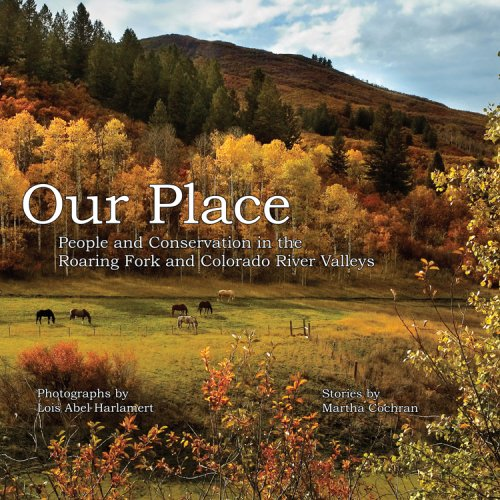 Our Place  People and Conservation in the Roaring Fork and Colorado River Valleys  Book 1 by Martha Cochran and Lois Abel Harlamert