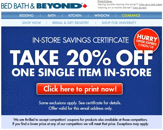 Join the Bed Bath & Beyond newsletter to receive both in store and online coupons. More Info» Once you join their newsletter, Bed Bath & Beyond will frequently send you unique 20% off one time use coupons to use online.