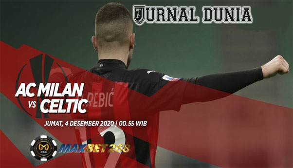Prediksi AC Milan Vs Celtic, Jumat 04 Desember 2020 Pukul 00.55 WIB @ SCTV