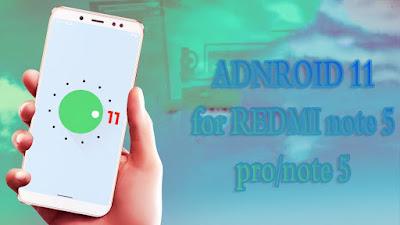 تحميل  اندرويد 11 لهاتف Redmi note 5 /note 5 pro: