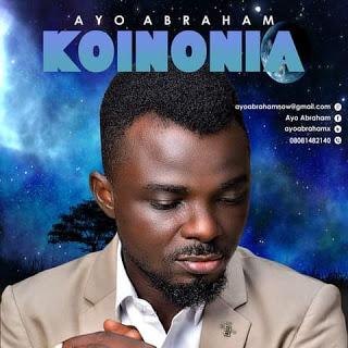 Ayo Abraham – Koinonia be mp3 audio download