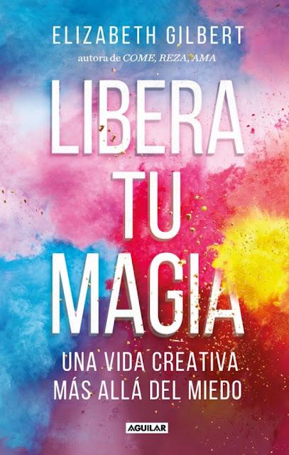 Libera tu magia (Elizabeth Gilbert)
