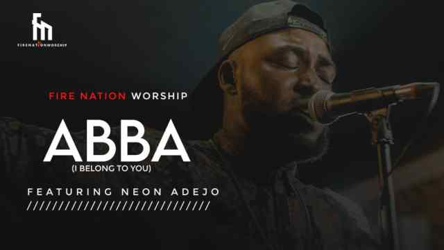 [Music + Video] Fire Nation Worship – Abba (I Belong To You) Ft. Neon Adejo