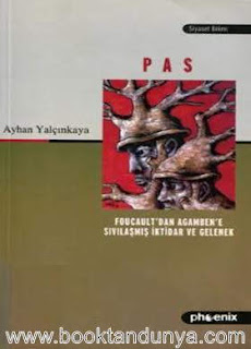 Ayhan Yalçınkaya - Pas (Foucault'dan Agamben'e Sıvılaşmış İktidar ve Gelenek)
