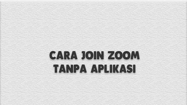 Cara Join Zoom Tanpa Aplikasi
