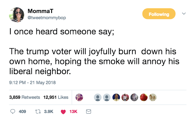 May 21 @tweetmommybop The trump voter will burn down his own home