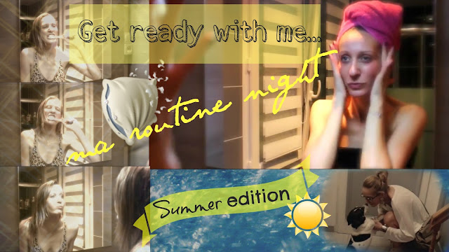 Get ready with me - Ma routine night SUMMER EDITION