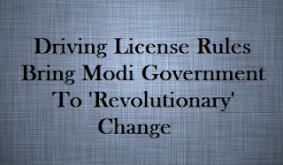 Driving License Rules Bring Modi Government To 'Revolutionary' Change