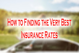 How to Finding the Very Best Insurance Rates