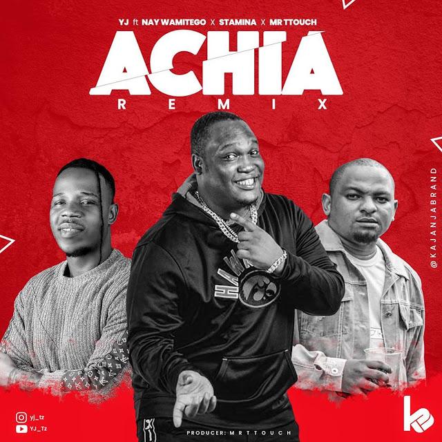 Download Audio Mp3 | Yj Ft. Nay Wa Mitego x Stamina X  Mr T Touch - Achia Remix