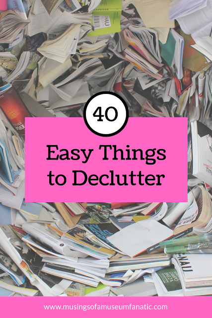 40 Easy Things to Declutter by Musings of a Museum Fanatic