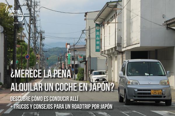 Merece la pena alquilar un coche en Japon. Descubre como es conducir en Japon y consejos para roadtrip por Japon