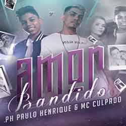 Amor Bandido – PH Paulo Henrique e MC Culpado
