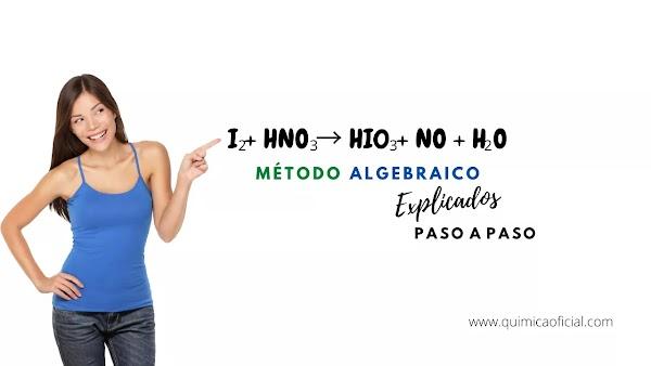 ▷ I2 + HNO3 → HI03 + NO + H2O | ALGEBRAICO: SOLUCIÓN ✅