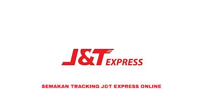 Semakan Tracking J&T Express Secara Online