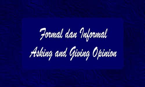 Dialog Formal dan Informal Asking and Giving Opinion