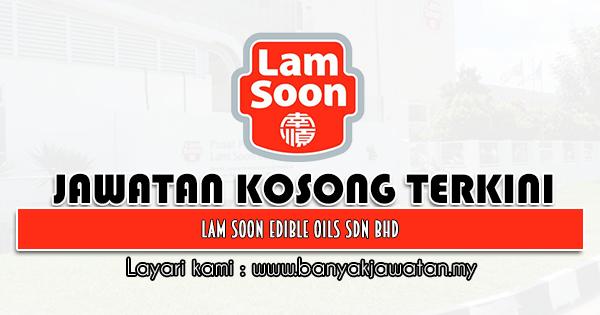 Jawatan Kosong 2021 di Lam Soon Edible Oils Sdn Bhd