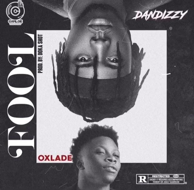 [AUDIO] Dandizzy X Oxlade - Fool