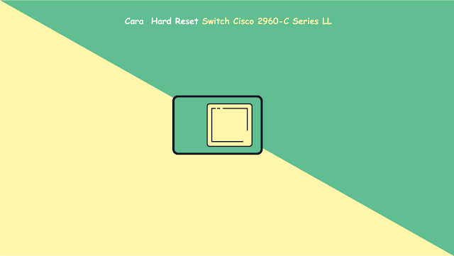 Cara Hard Reset Switch Cisco 2960-C Series LL
