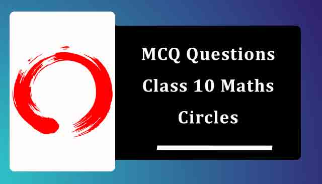 MCQ Questions for Class 10 Maths Chapter 10 Circles with Answers