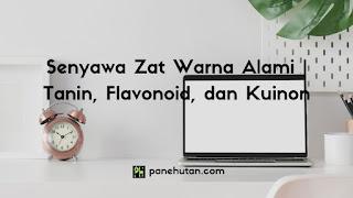 Senyawa Zat Warna Alami   Tanin, Flavonoid, dan Kuinon