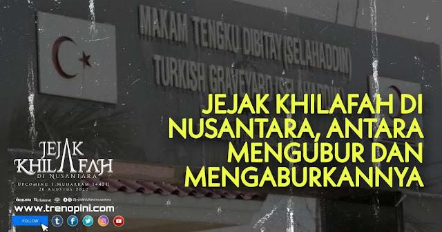 sejarah hubungan Nusantara, Islam dan Khilafah. Keterkaitan dan keeratan hubungannya mustahil diabaikan