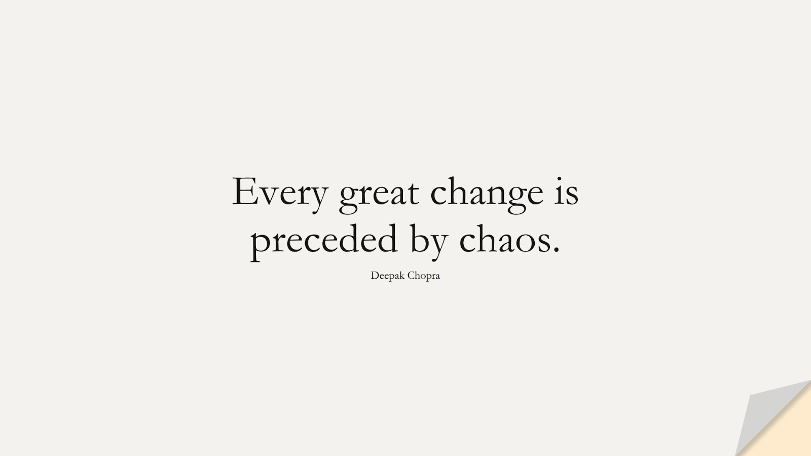 Every great change is preceded by chaos. (Deepak Chopra);  #PositiveQuotes