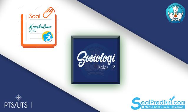 Soal UTS Sosiologi Kelas 12 SMA Semester 1 Tahun 2019/2020