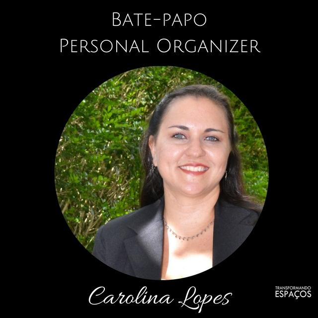 Bate Papo com a Personal Organizer Carolina Lopes