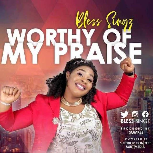 Bless Singz - Worthy of My Praise (Audio Download) | #BelieversCompanion