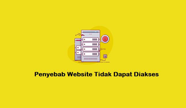 Penyebab Website Tidak Dapat Diakses Atau Down