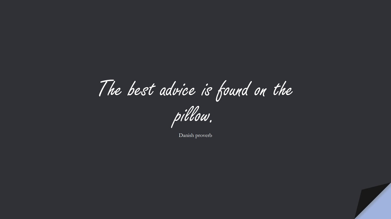 The best advice is found on the pillow. (Danish proverb);  #HealthQuotes