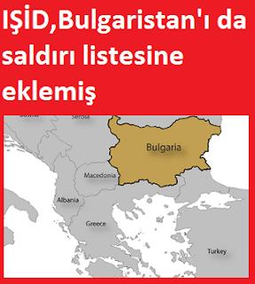 IŞİD,Bulgaristan'ı da saldırı listesine eklemiş