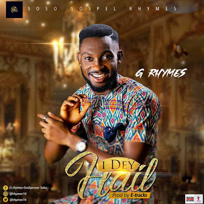 I Dey Hail by G Rhymes Mp3 Download