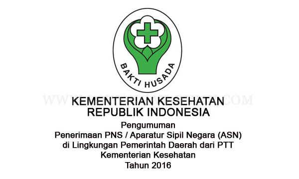 Pengumuman Penerimaan PNS / Aparatur Sipil Negara (ASN) di Lingkungan Pemerintah Daerah dari PTT Kementerian Kesehatan Tahun 2016