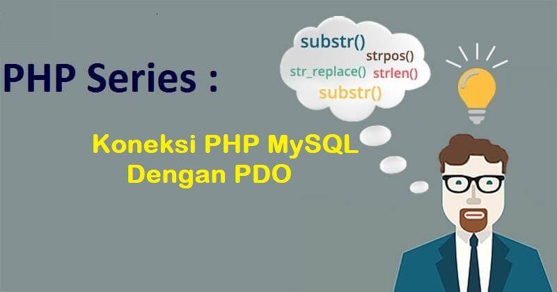 PHP Series : Koneksi PHP MysQL Dengan PDO