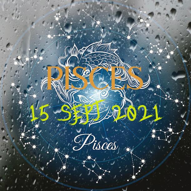 ZODIAK Hari ini PISCES 15 September 2021