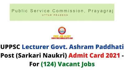 Sarkari Exam: UPPSC Lecturer Govt. Ashram Paddhati Post (Sarkari Naukri) Admit Card 2021 - For (124) Vacant Jobs