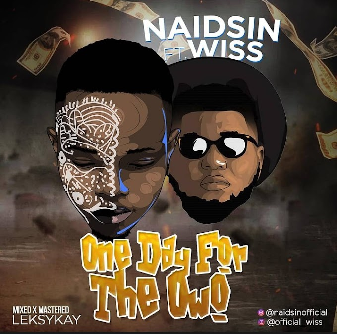 DOWNLOAD MP3: Naidsin Ft Wiss – One Day For The Owo (Mixed By Leksykay)