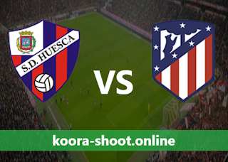 بث مباشر مباراة اتليتكو مدريد وهويسكا اليوم بتاريخ 22/04/2021 الدوري الاسباني