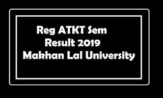 MCU Reg ATKT Sem Result 2019 - Makhan Lal University