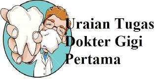 Uraian Tugas Dokter Gigi Pertama