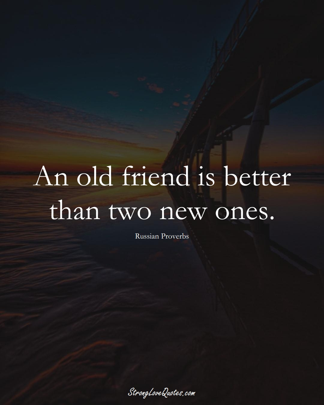 An old friend is better than two new ones. (Russian Sayings);  #AsianSayings