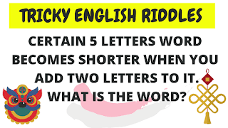 Certain 5 letters word becomes shorter when you add two letters to it. What is the word?