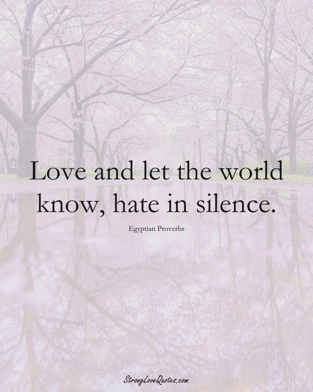 Love and let the world know, hate in silence. (Egyptian Sayings);  #MiddleEasternSayings