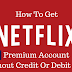 How to get Netflix Premium Account without credit or debit card