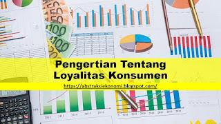 Pengertian Tentang Loyalitas Konsumen
