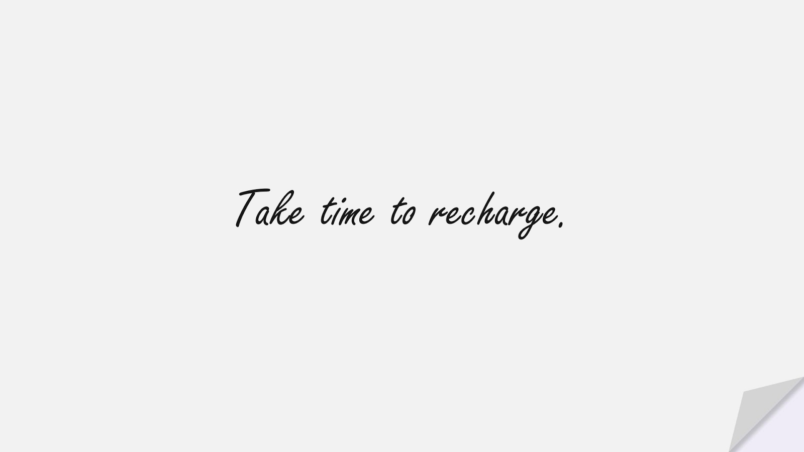 Take time to recharge.FALSE
