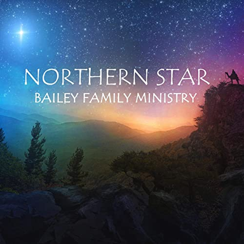 Album art for Bailey Family Ministry - Northern Star
